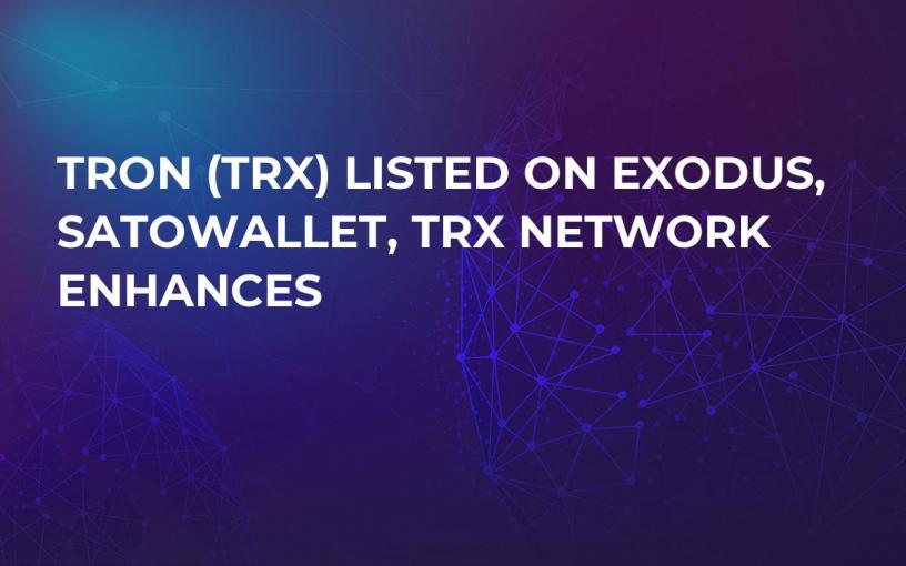 TRON (TRX) Listed on Exodus, SatoWallet, TRX Network Enhances