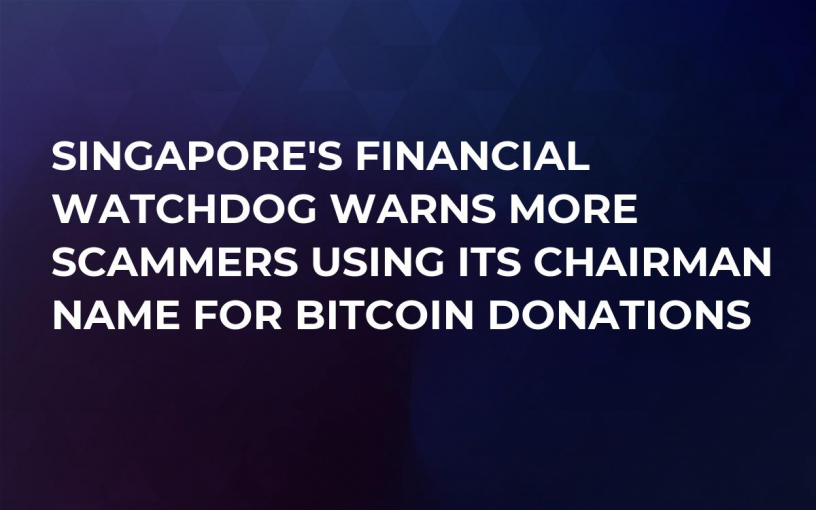 Singapore's Financial Watchdog Warns More Scammers Using Its Chairman Name For Bitcoin Donations