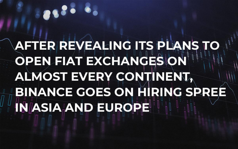 After Revealing Its Plans to Open Fiat Exchanges on Almost Every Continent, Binance Goes on Hiring Spree in Asia and Europe