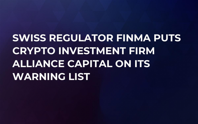 Swiss Regulator FINMA Puts Crypto Investment Firm Alliance Capital on Its Warning List
