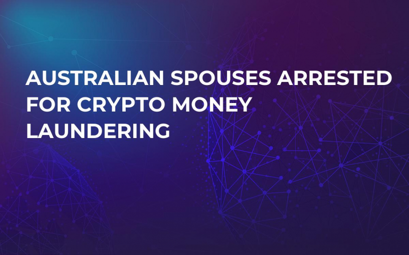 Australian Spouses Arrested For Crypto Money Laundering