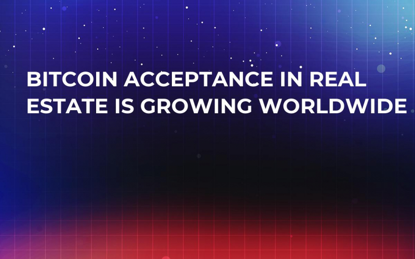 Bitcoin Acceptance in Real Estate Is Growing Worldwide
