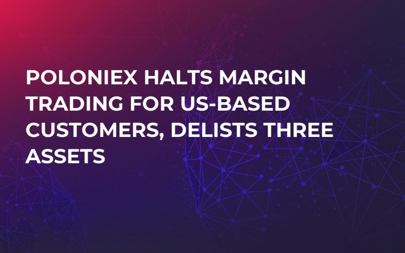 Poloniex Halts Margin Trading For US-Based Customers, Delists Three Assets