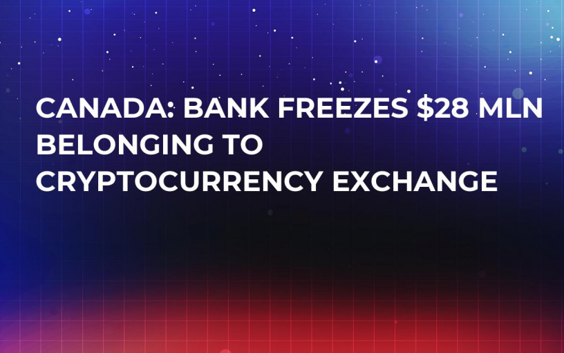 Canada: Bank Freezes $28 Mln Belonging To Cryptocurrency Exchange