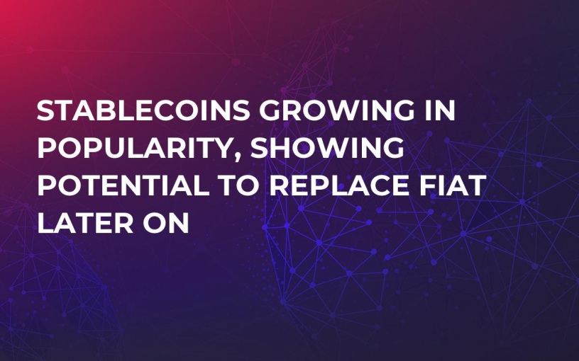 Stablecoins Growing in Popularity, Showing Potential to Replace Fiat Later On
