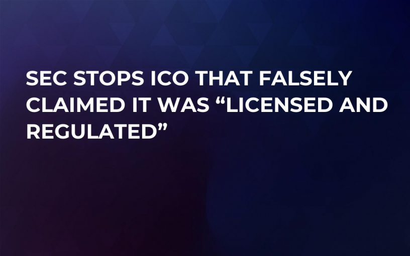 "SEC Stops ICO That Falsely Claimed It Was ""Licensed And Regulated"""