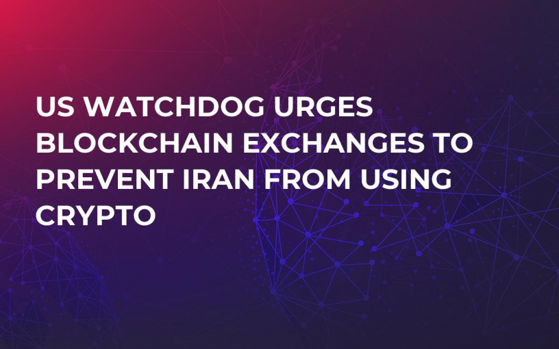 US Watchdog Urges Blockchain Exchanges to Prevent Iran from Using Crypto
