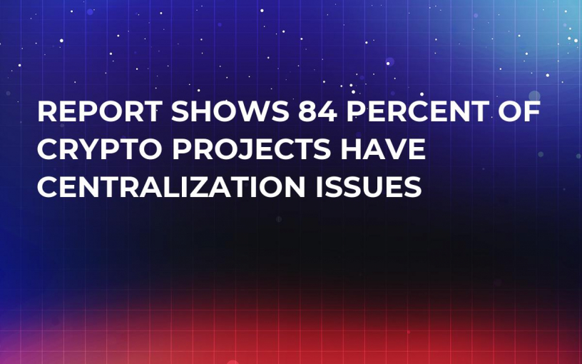 Report Shows 84 Percent of Crypto Projects Have Centralization Issues
