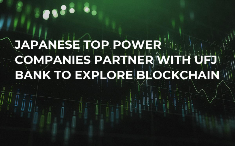 Japanese Top Power Companies Partner with UFJ Bank to Explore Blockchain