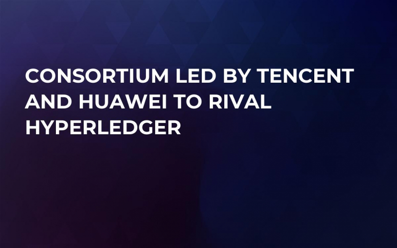 Consortium Led By Tencent And Huawei To Rival Hyperledger