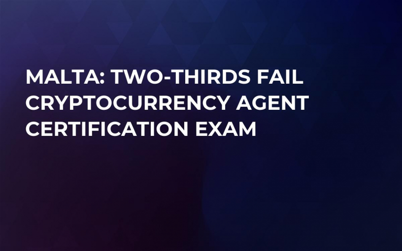 Malta: Two-Thirds Fail Cryptocurrency Agent Certification Exam