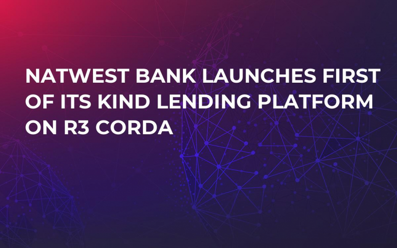 NatWest Bank Launches First Of Its Kind Lending Platform On R3 Corda