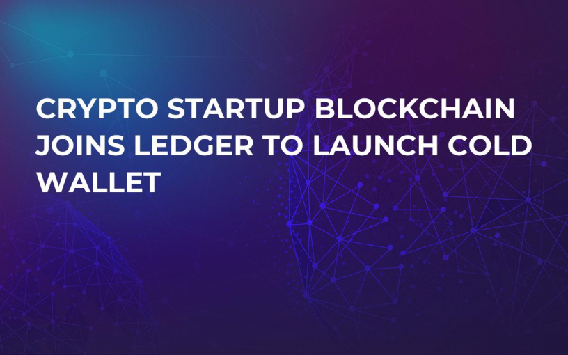 Crypto Startup Blockchain Joins Ledger to Launch Cold Wallet