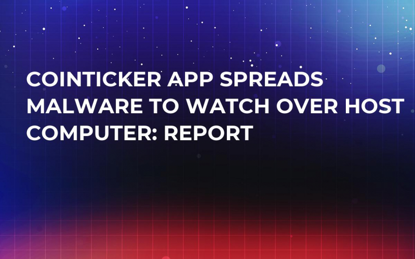 CoinTicker App Spreads Malware to Watch Over Host Computer: Report