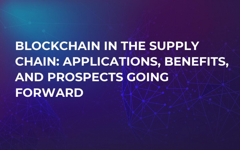 Blockchain in the Supply Chain: Applications, Benefits, and Prospects Going