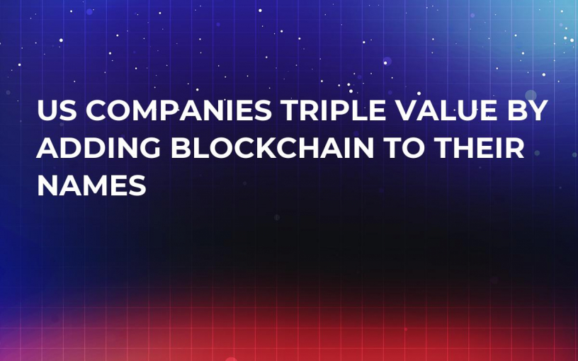 US Companies Triple Value by Adding Blockchain to Their Names