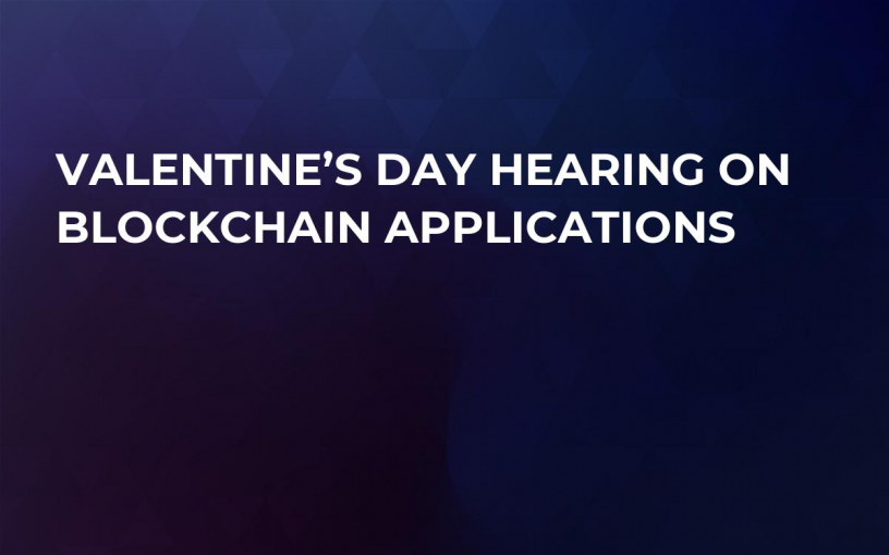 Valentine's Day Hearing on Blockchain Applications