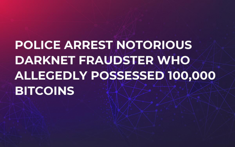 Police Arrest Notorious Darknet Fraudster Who Allegedly Possessed 100,000 Bitcoins