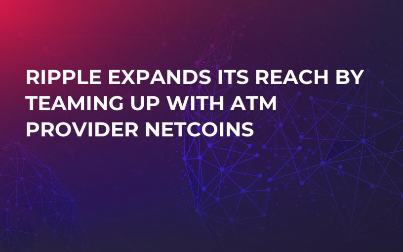 Ripple Expands Its Reach by Teaming Up With ATM Provider Netcoins