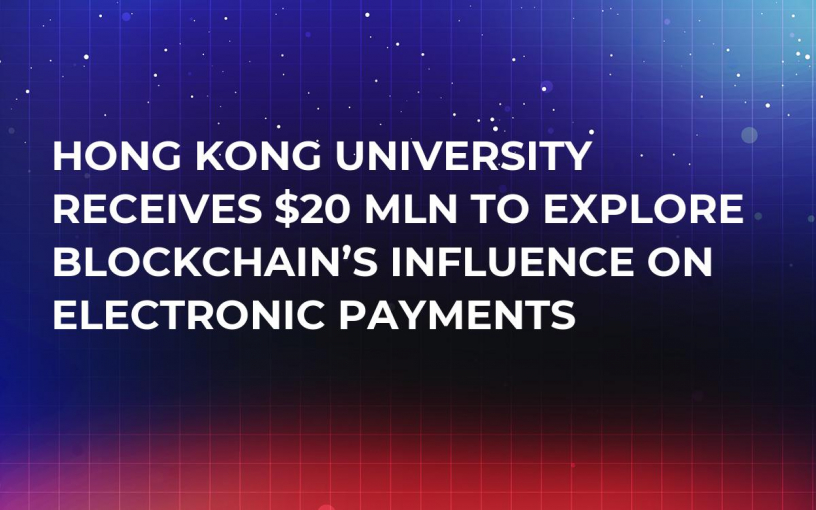 Hong Kong University Receives $20 Mln to Explore Blockchain's Influence on Electronic Payments