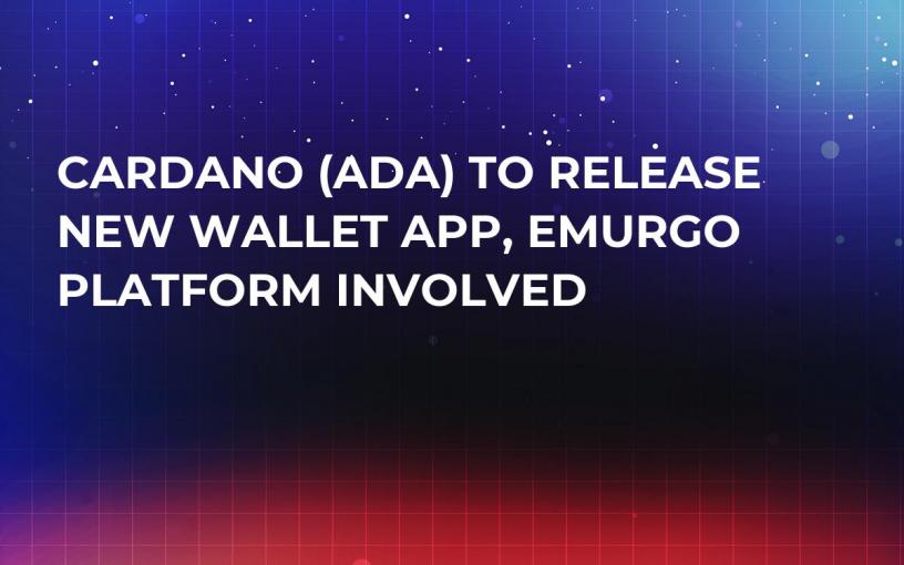 Cardano (ADA) to Release New Wallet App, Emurgo Platform Involved