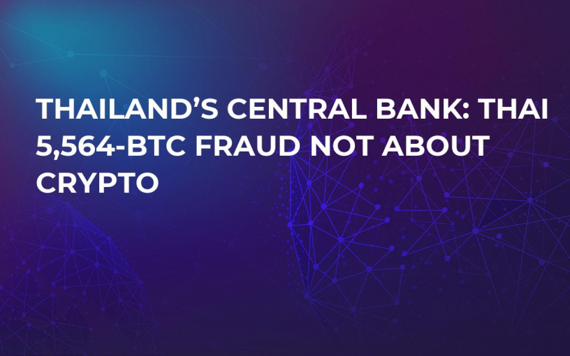 Thailand's Central Bank: Thai 5,564-BTC Fraud Not About Crypto