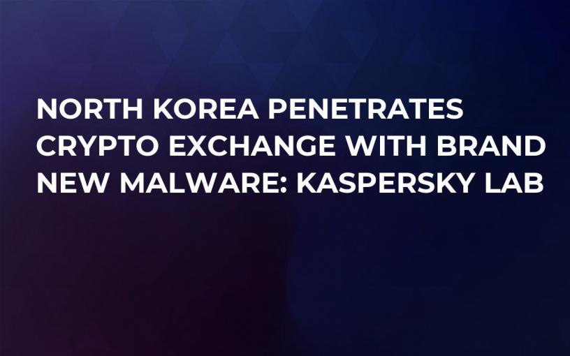 North Korea Penetrates Crypto Exchange With Brand New Malware: Kaspersky Lab