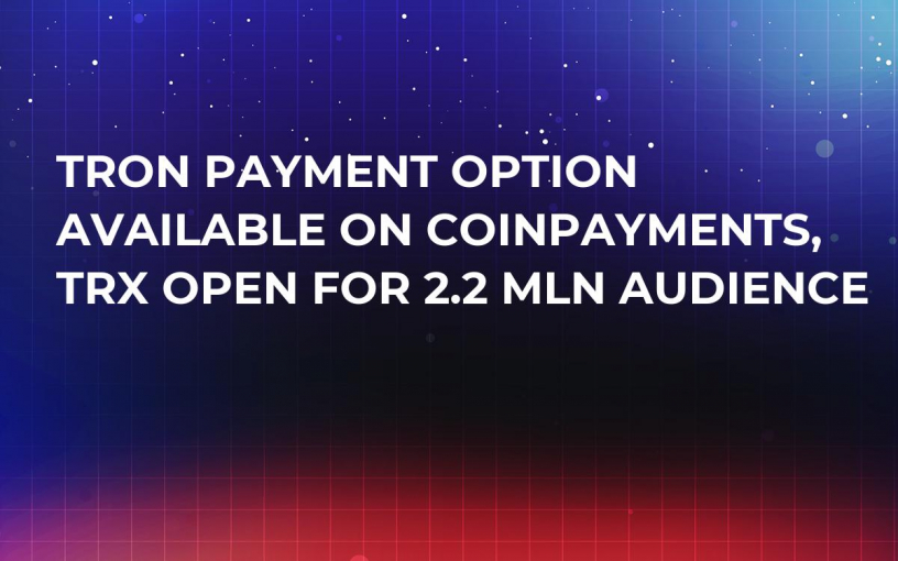 TRON Payment Option Available on CoinPayments, TRX Open For 2.2 Mln Audience