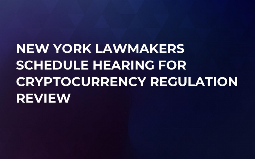 New York Lawmakers Schedule Hearing for Cryptocurrency Regulation Review