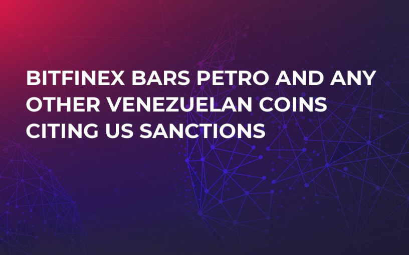 Bitfinex Bars Petro and Any Other Venezuelan Coins Citing US Sanctions