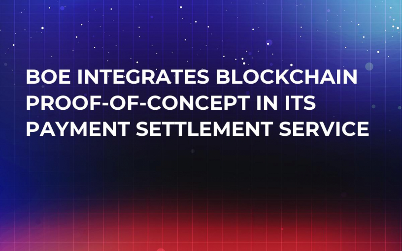 BoE Integrates Blockchain Proof-of-Concept in its Payment Settlement Service