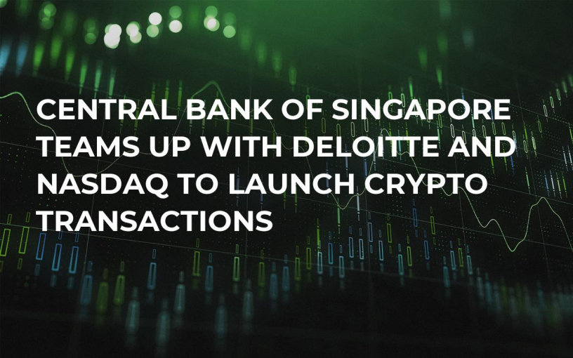 Central Bank of Singapore Teams Up With Deloitte and Nasdaq to Launch Crypto Transactions