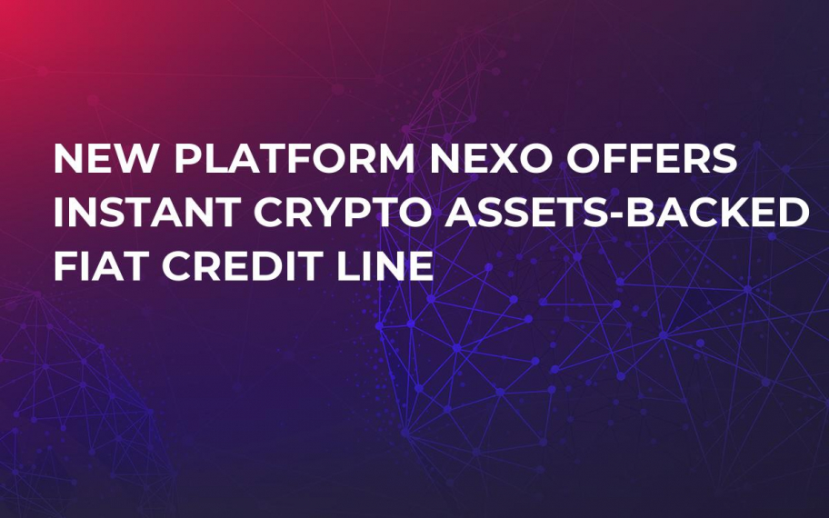 New Platform Nexo Offers Instant Crypto Assets-Backed Fiat Credit Line