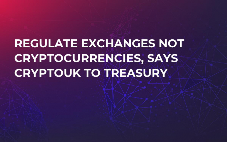 Regulate Exchanges Not Cryptocurrencies, Says CryptoUK to Treasury