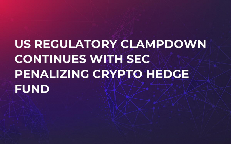 US Regulatory Clampdown Continues With SEC Penalizing Crypto Hedge Fund