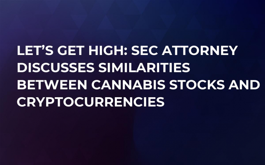 Let's Get High: SEC Attorney Discusses Similarities Between Cannabis Stocks and Cryptocurrencies