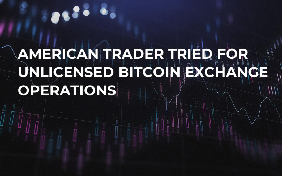 American Trader Tried For Unlicensed Bitcoin Exchange Operations