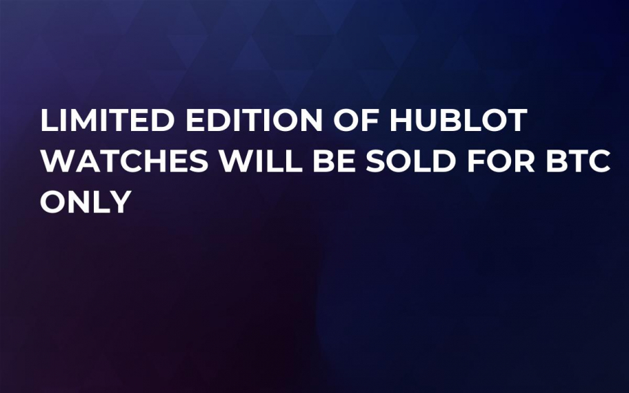 Limited Edition of Hublot Watches Will Be Sold for BTC Only