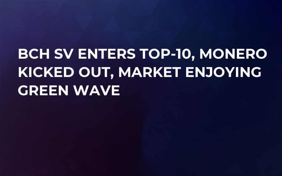 BCH SV Enters Top-10, Monero Kicked Out, Market Enjoying Green Wave