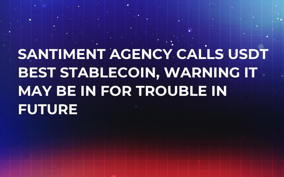 Santiment Agency Calls USDT Best Stablecoin, Warning It May Be in for Trouble in Future