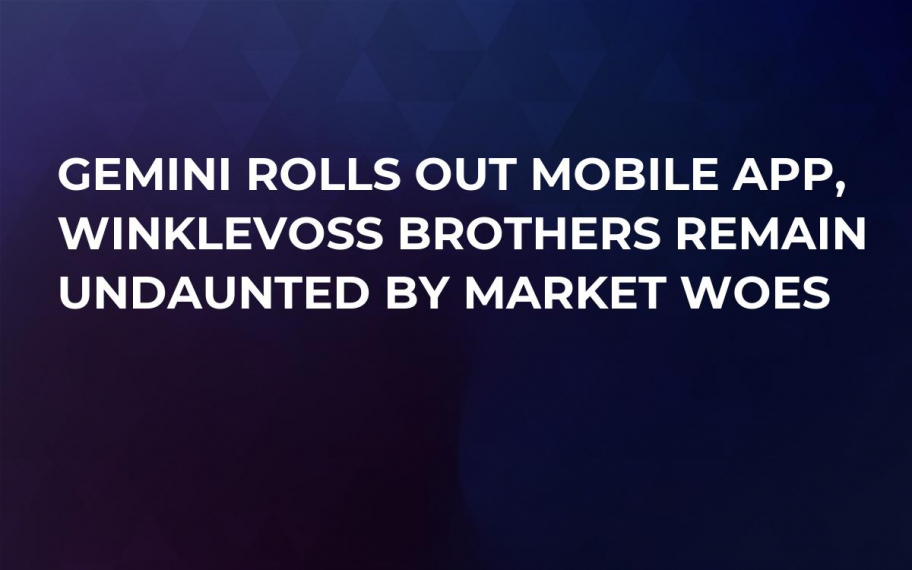 Gemini Rolls Out Mobile App, Winklevoss Brothers Remain Undaunted by Market Woes
