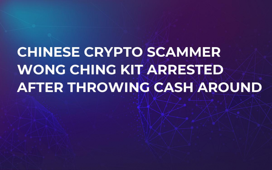Chinese Crypto Scammer Wong Ching Kit Arrested after Throwing Cash Around