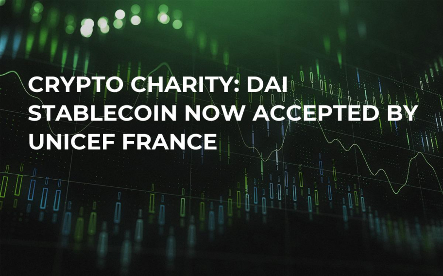 Crypto Charity: Dai Stablecoin Now Accepted by UNICEF France