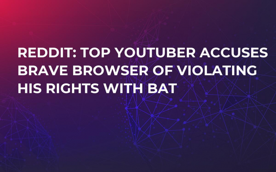 Reddit: Top YouTuber Accuses Brave Browser of Violating His Rights with BAT