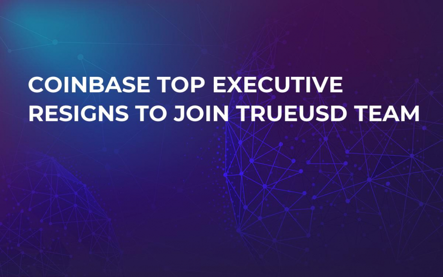 Coinbase Top Executive Resigns to Join TrueUSD Team