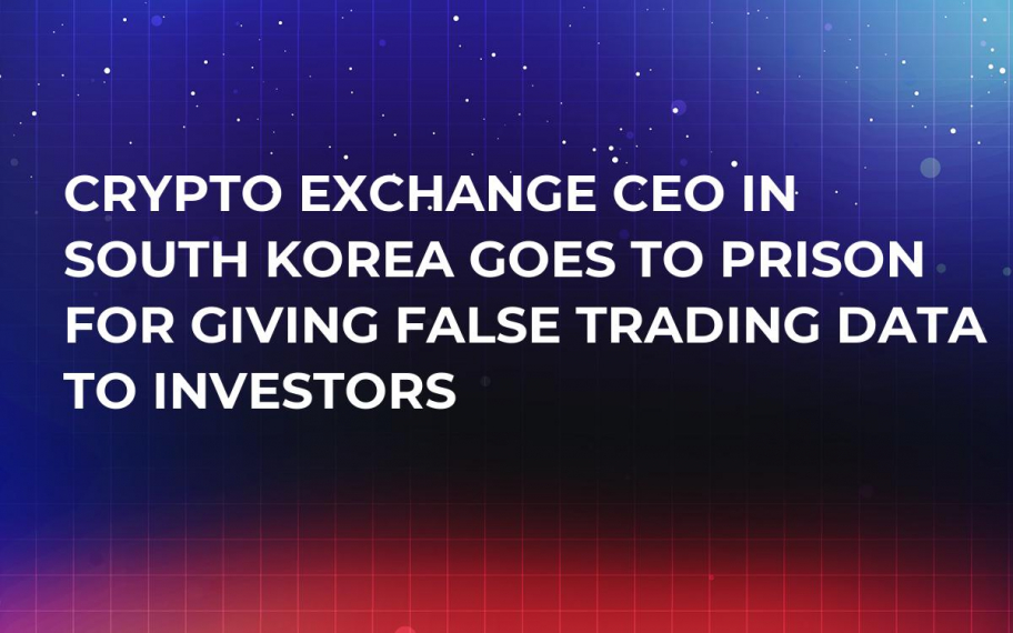 Crypto Exchange CEO in South Korea Goes to Prison for Giving False Trading Data to Investors