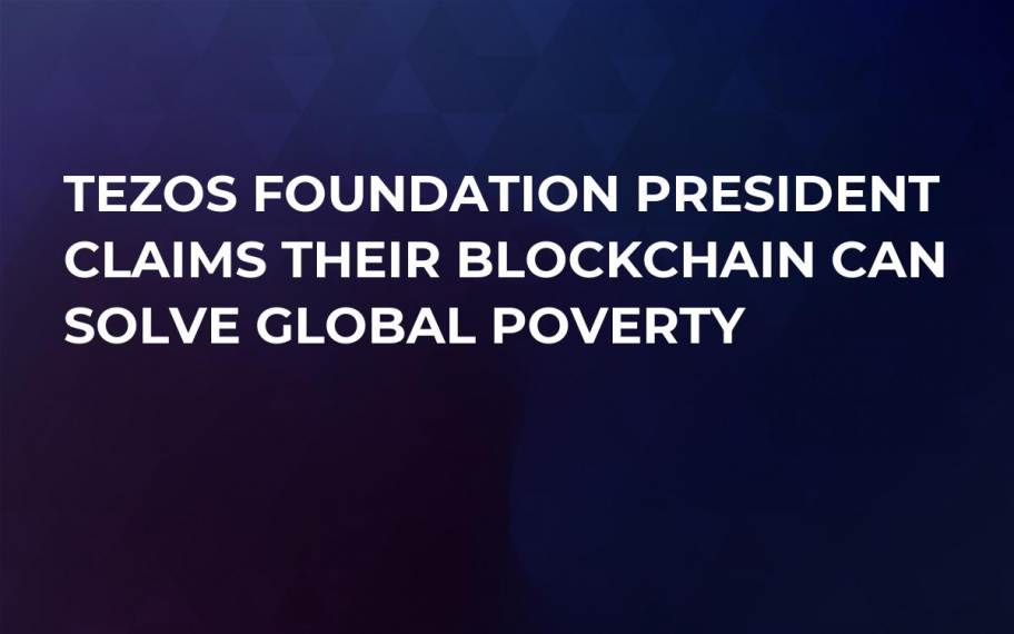 Tezos Foundation President Claims Their Blockchain Can Solve Global Poverty