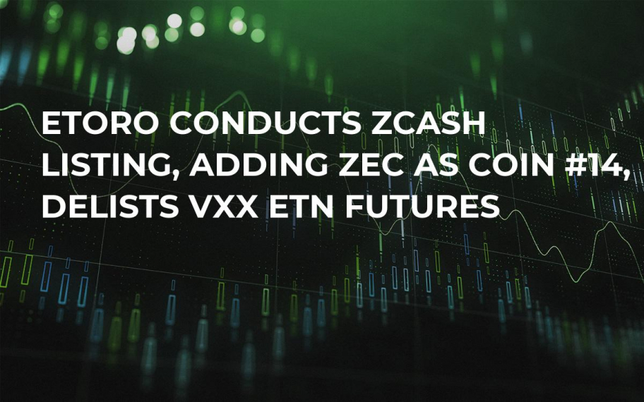 eToro Conducts ZCash Listing, Adding ZEC as Coin #14, Delists VXX ETN Futures