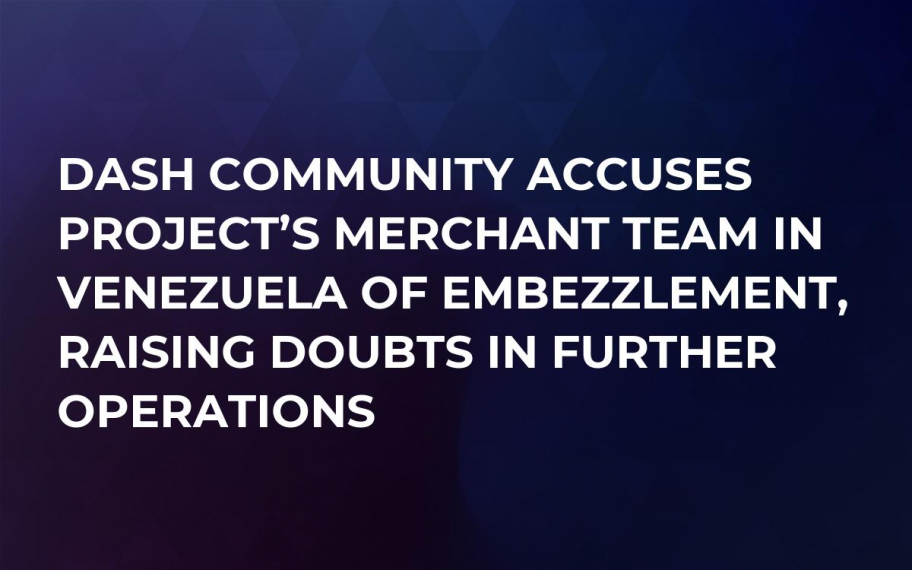 Dash Community Accuses Project's Merchant Team in Venezuela of Embezzlement, Raising Doubts in Further Operations