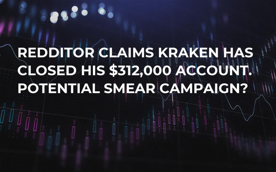Redditor Claims Kraken Has Closed His $312,000 Account. Potential Smear Campaign?
